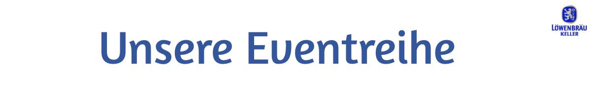 Unser Eventreihe - Löwenbräukeller München